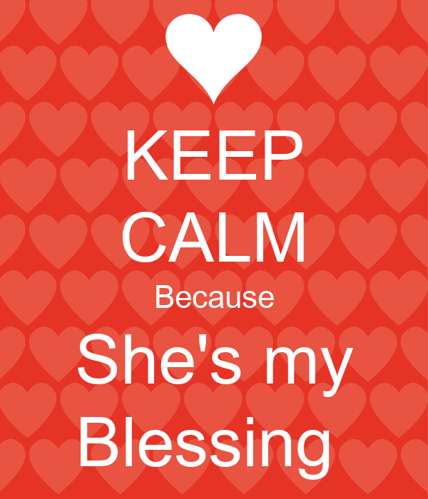 KEEP CALM Because She's my Blessing