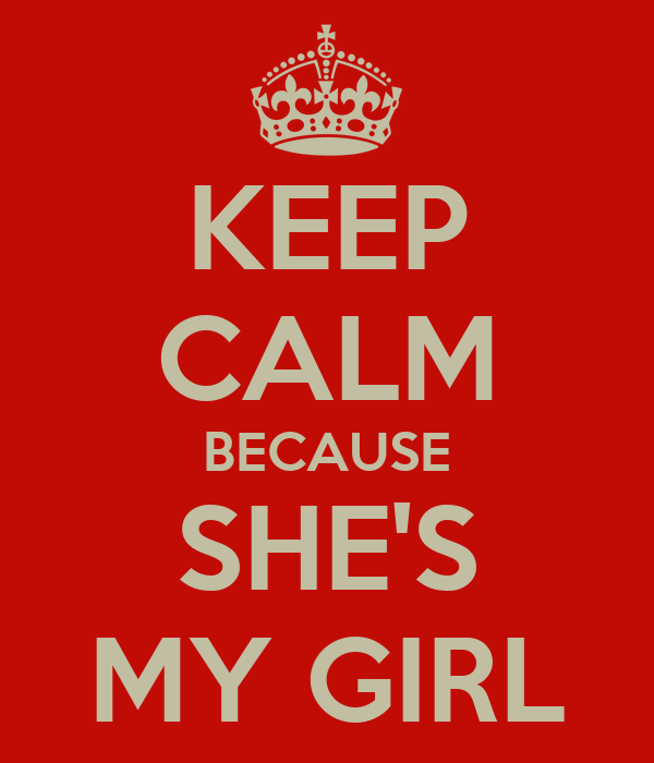 KEEP CALM BECAUSE SHE'S MY GIRL