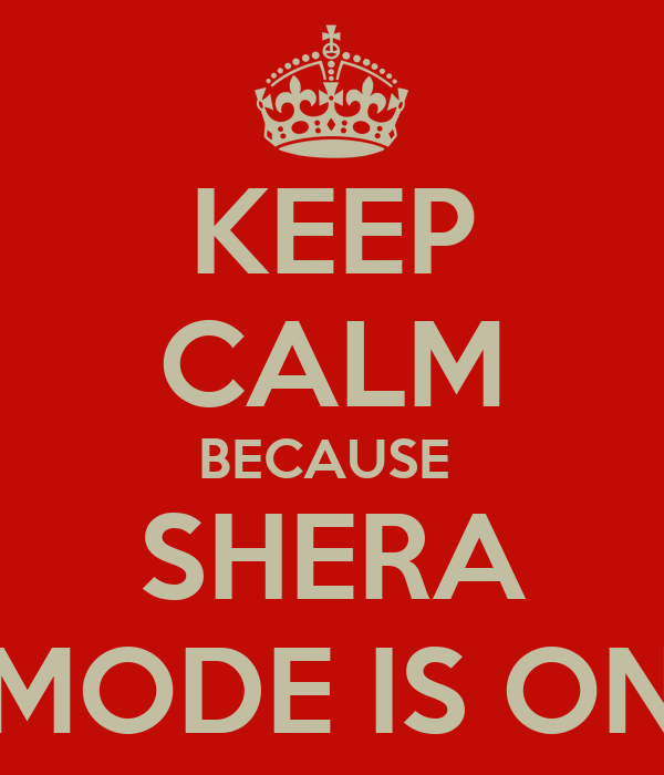 KEEP CALM BECAUSE  SHERA MODE IS ON