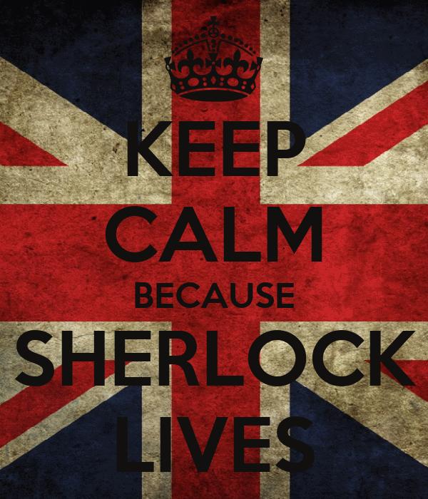 KEEP CALM BECAUSE SHERLOCK LIVES