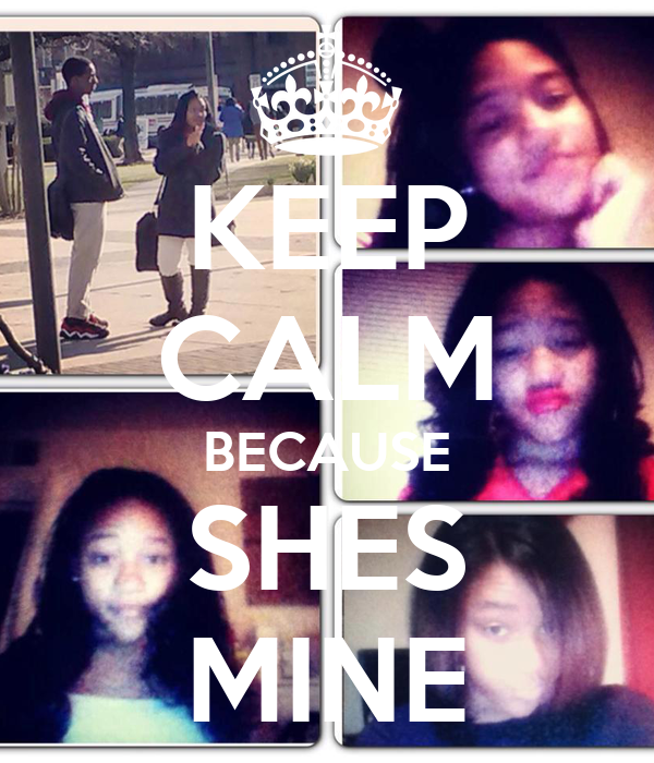 KEEP CALM BECAUSE SHES MINE