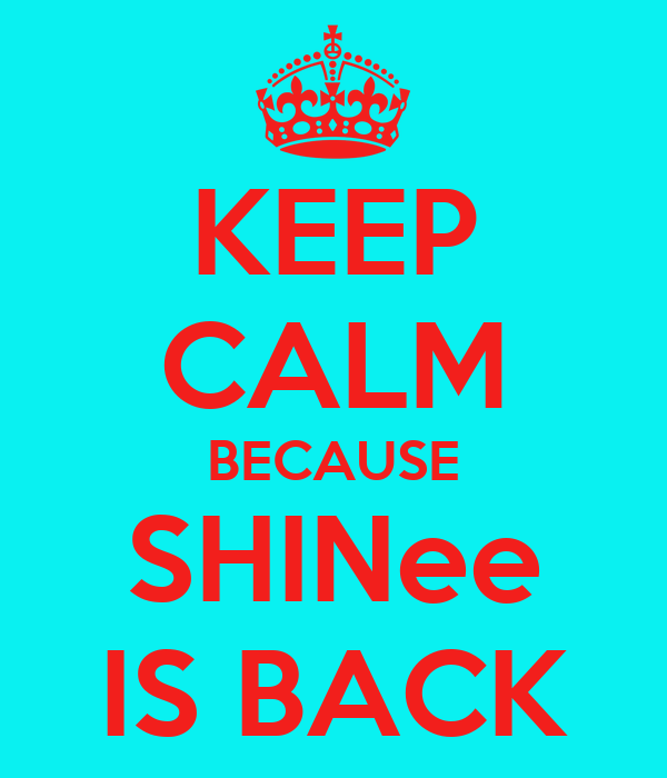 KEEP CALM BECAUSE SHINee IS BACK