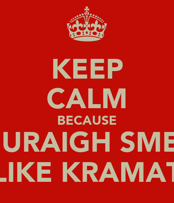 KEEP CALM BECAUSE SHURAIGH SMELL LIKE KRAMAT