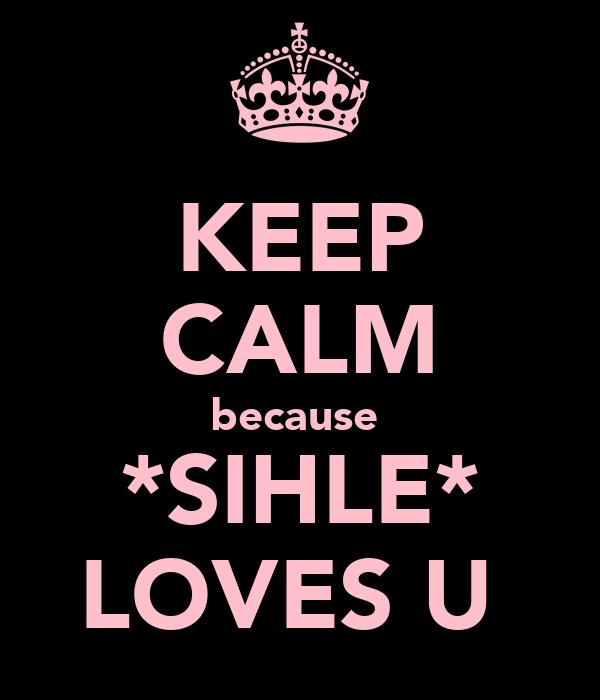 KEEP CALM because  *SIHLE* LOVES U♡