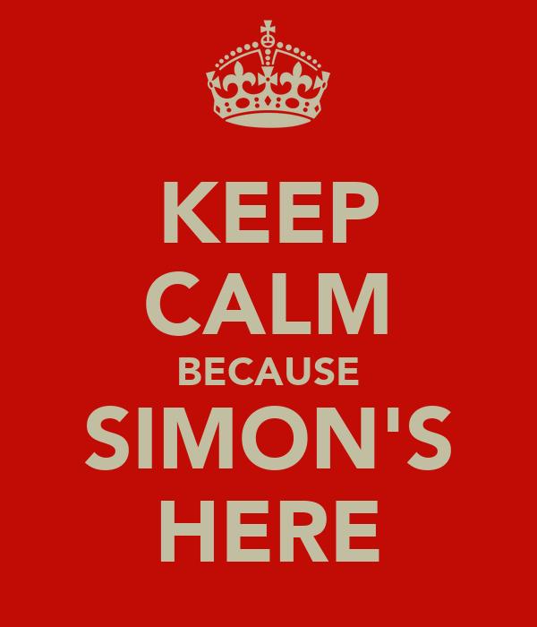KEEP CALM BECAUSE SIMON'S HERE