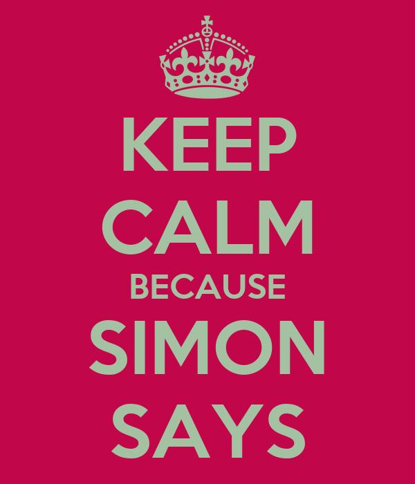 KEEP CALM BECAUSE SIMON SAYS