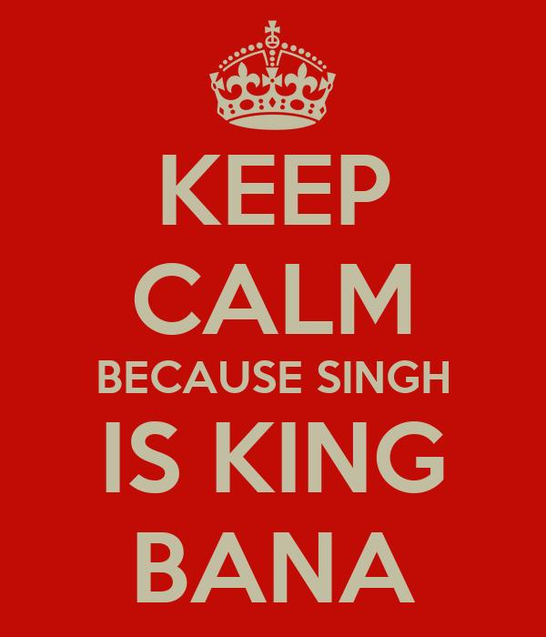 KEEP CALM BECAUSE SINGH IS KING BANA