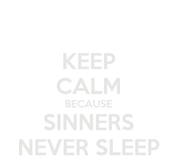KEEP CALM BECAUSE SINNERS NEVER SLEEP
