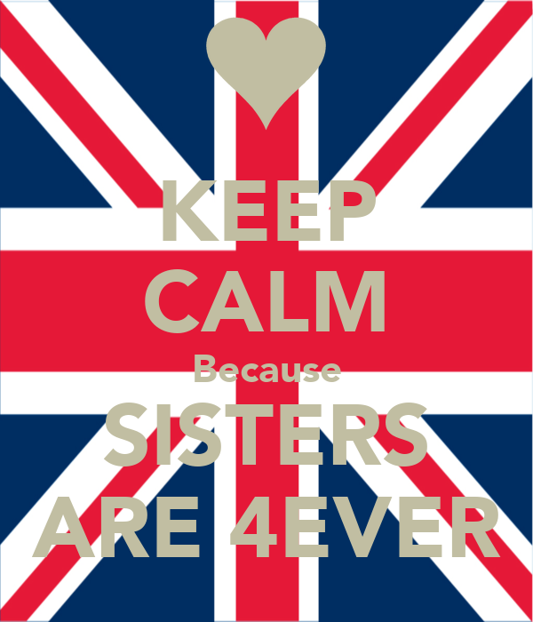 KEEP CALM Because SISTERS ARE 4EVER