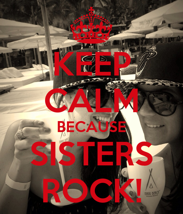 KEEP CALM BECAUSE SISTERS ROCK!