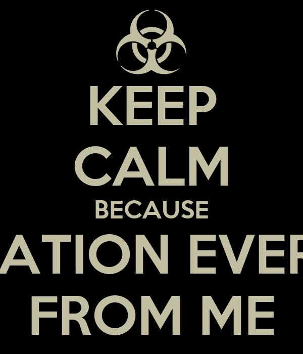 KEEP CALM BECAUSE SITUATION EVERTED FROM ME