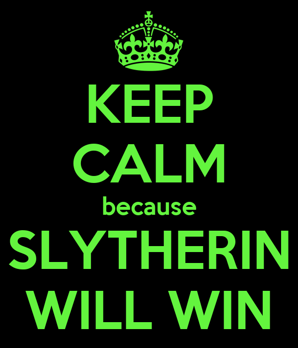 KEEP CALM because SLYTHERIN WILL WIN