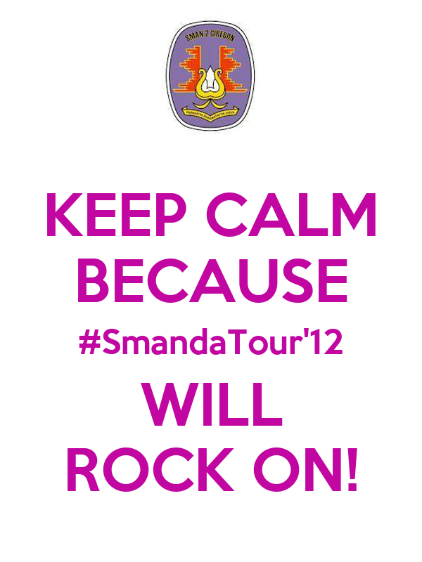 KEEP CALM BECAUSE #SmandaTour'12 WILL ROCK ON!