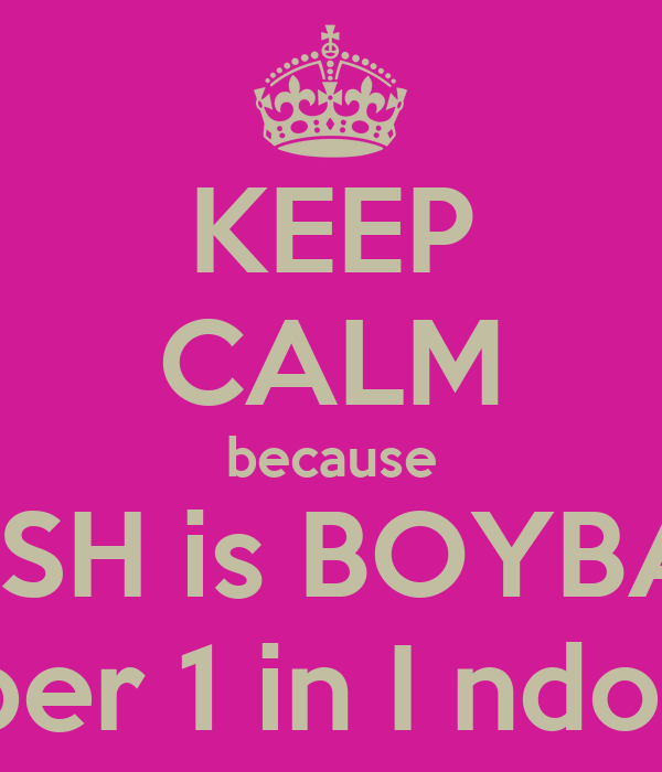 KEEP CALM because SMASH is BOYBAND  number 1 in I ndonesia