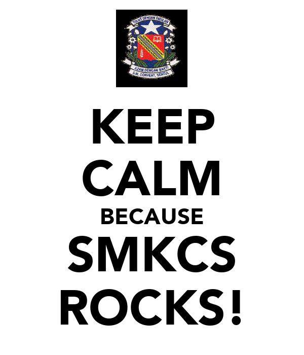 KEEP CALM BECAUSE SMKCS ROCKS!