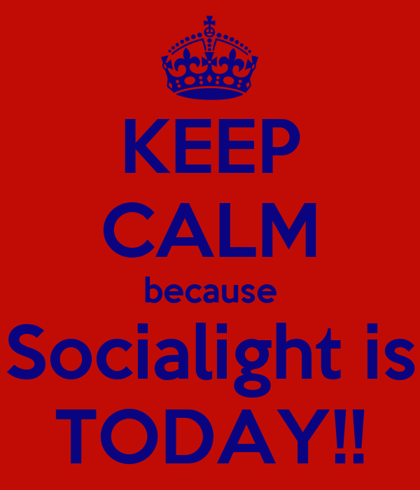 KEEP CALM because Socialight is TODAY!!