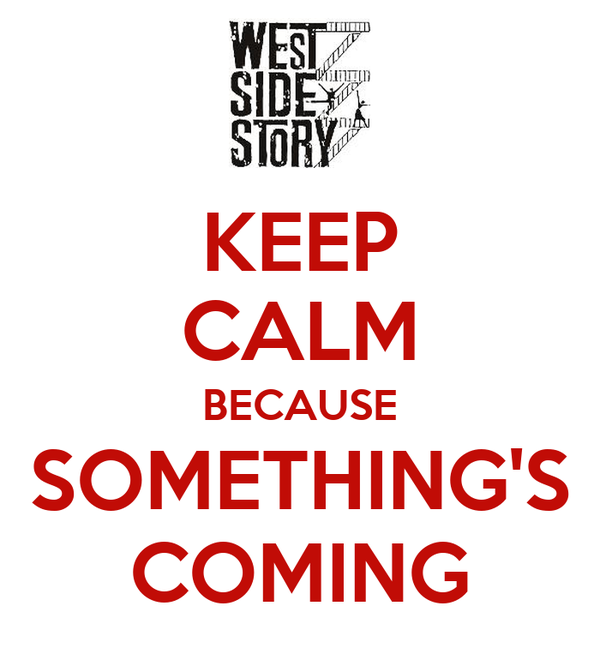 KEEP CALM BECAUSE SOMETHING'S COMING