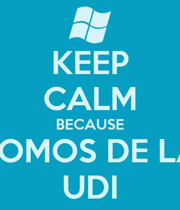 KEEP CALM BECAUSE SOMOS DE LA UDI