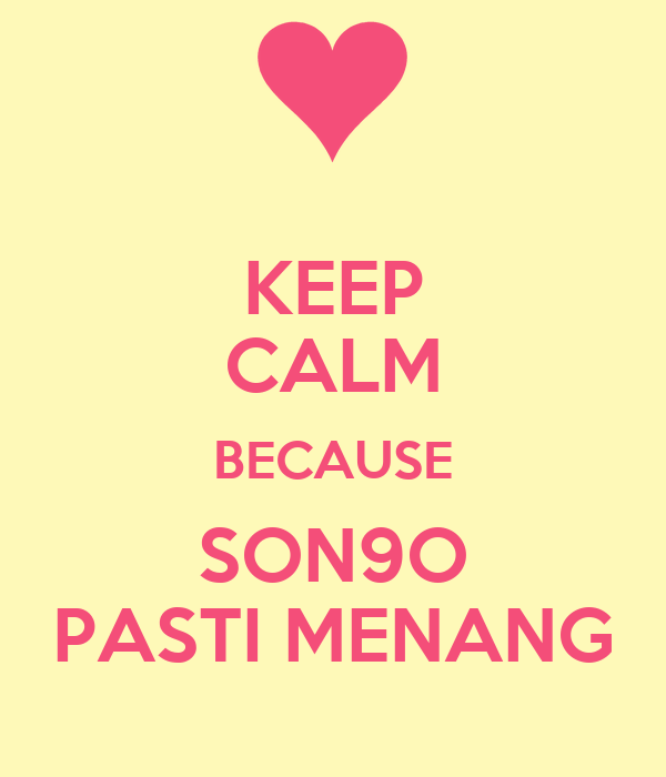 KEEP CALM BECAUSE SON9O PASTI MENANG
