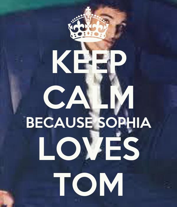 KEEP CALM BECAUSE SOPHIA LOVES TOM