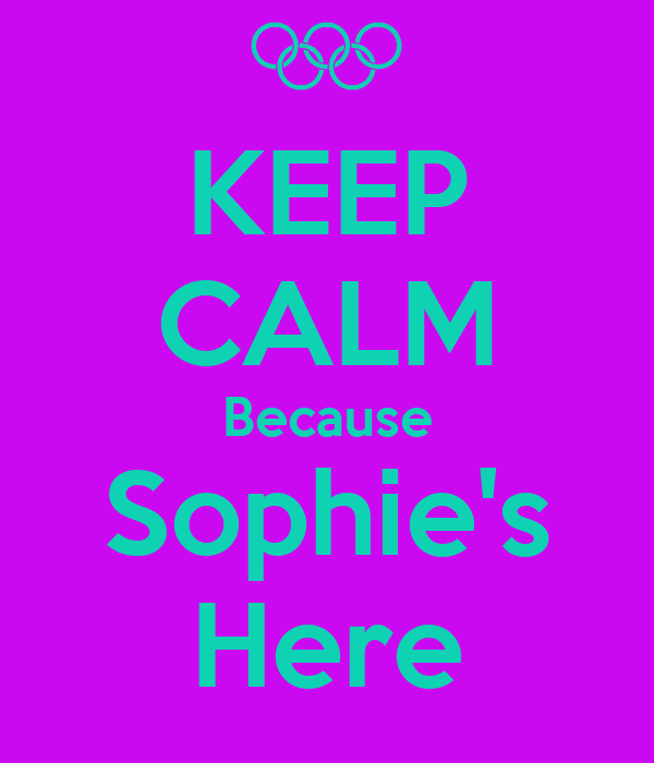 KEEP CALM Because Sophie's Here