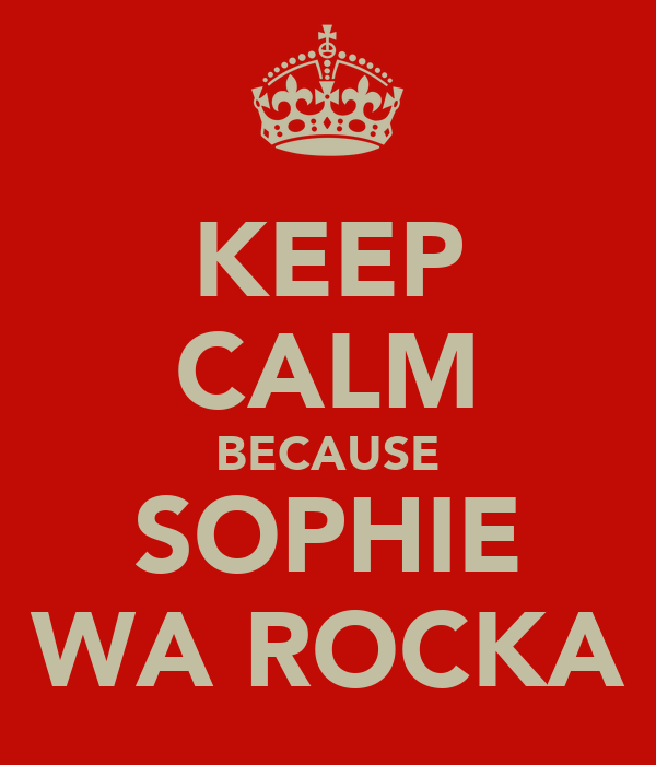 KEEP CALM BECAUSE SOPHIE WA ROCKA