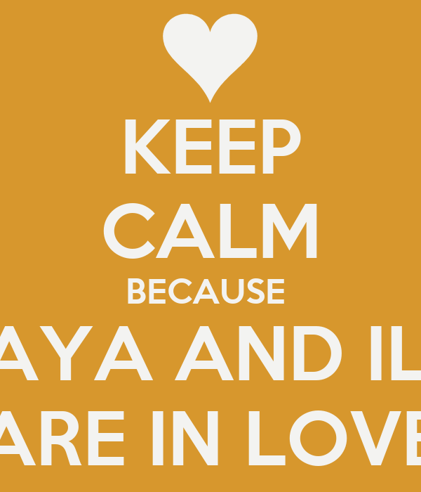 KEEP CALM BECAUSE  SORAYA AND ILIASS ARE IN LOVE