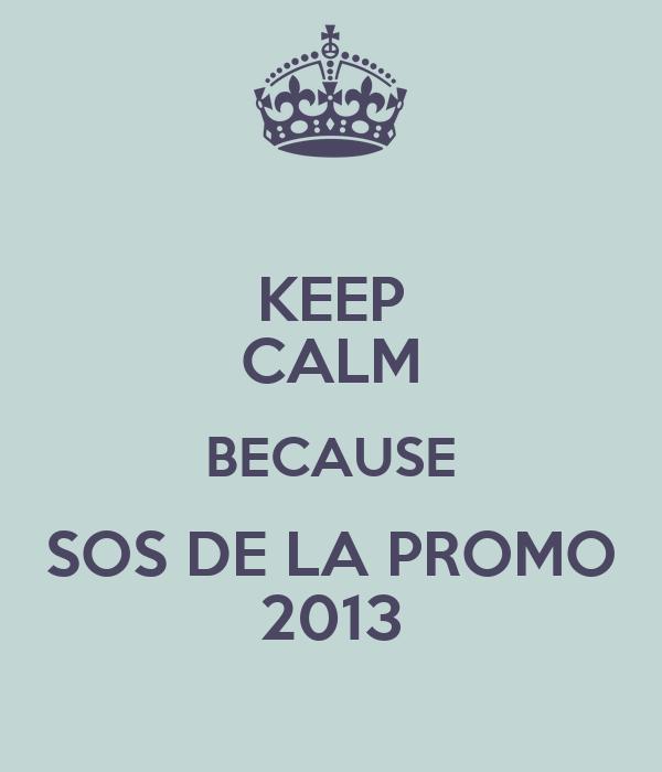 KEEP CALM BECAUSE SOS DE LA PROMO 2013