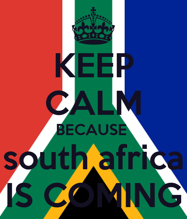 KEEP CALM BECAUSE  south africa IS COMING