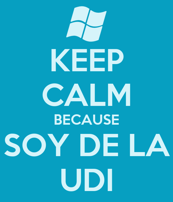 KEEP CALM BECAUSE SOY DE LA UDI