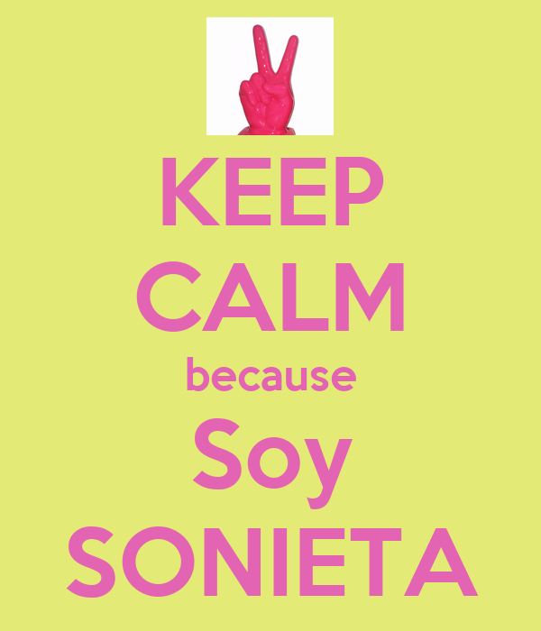 KEEP CALM because Soy SONIETA