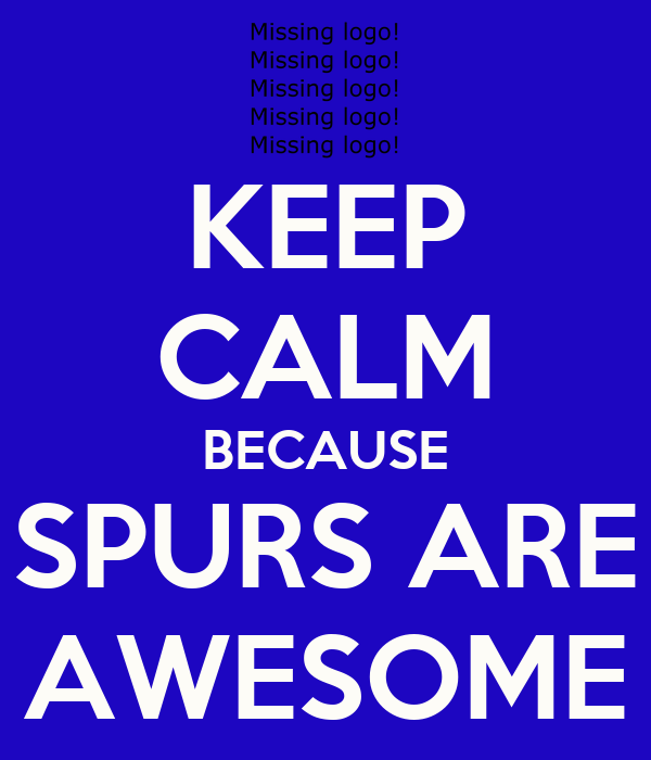 KEEP CALM BECAUSE SPURS ARE AWESOME
