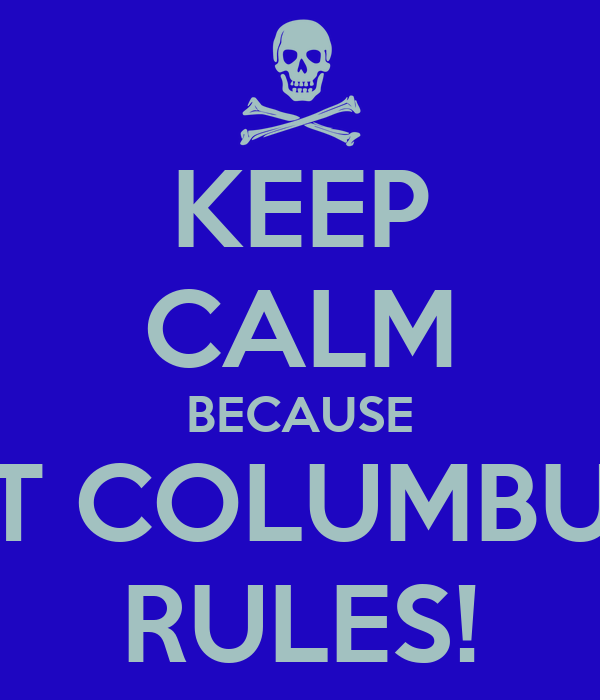 KEEP CALM BECAUSE ST COLUMBUS RULES!