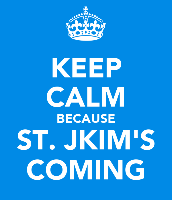 KEEP CALM BECAUSE ST. JKIM'S COMING