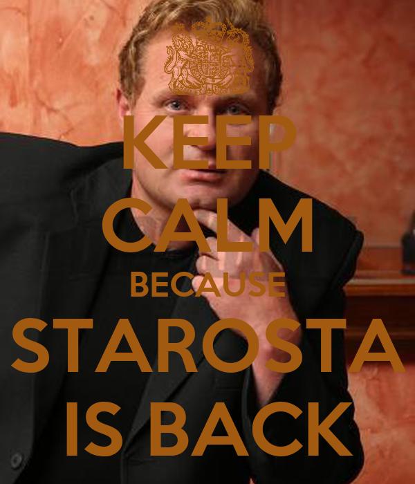 KEEP CALM BECAUSE STAROSTA IS BACK