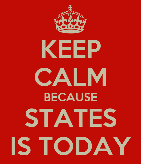 KEEP CALM BECAUSE STATES IS TODAY