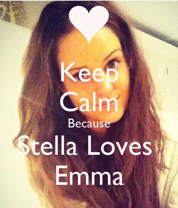 Keep Calm Because Stella Loves  Emma