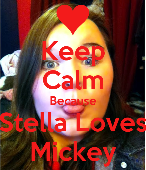 Keep Calm Because Stella Loves Mickey