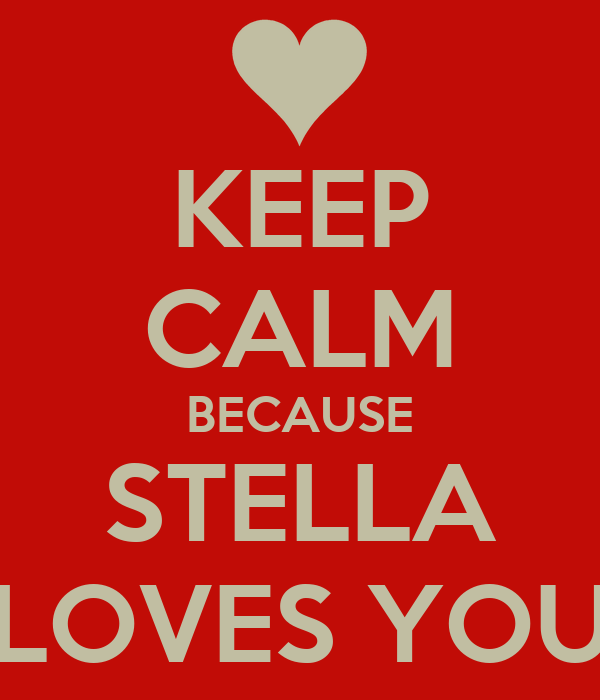KEEP CALM BECAUSE STELLA LOVES YOU