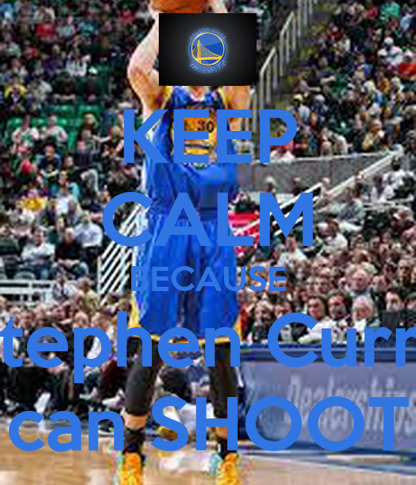 KEEP CALM BECAUSE Stephen Curry can SHOOT