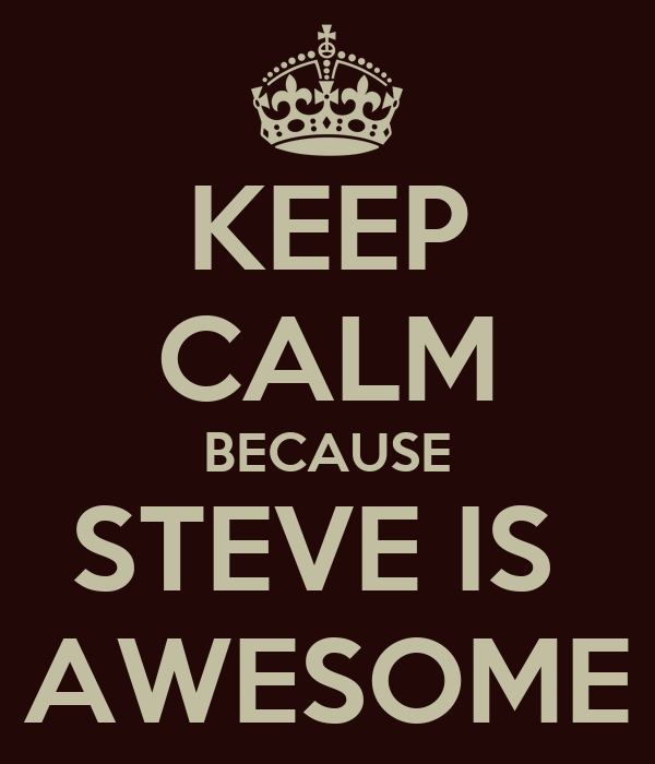 Keep Calm Because Steve Is Awesome Poster J Keep Calm