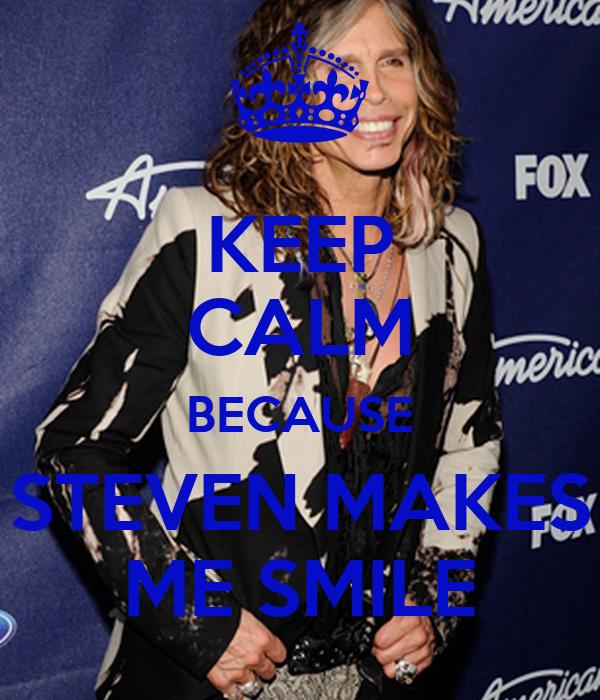 KEEP CALM BECAUSE STEVEN MAKES ME SMILE