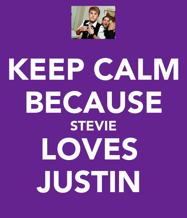 KEEP CALM BECAUSE STEVIE LOVES  JUSTIN