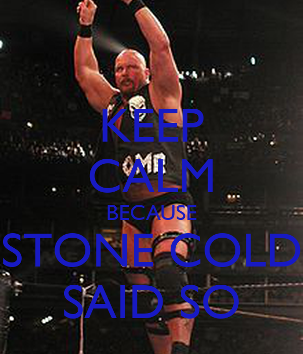 KEEP CALM BECAUSE STONE COLD SAID SO