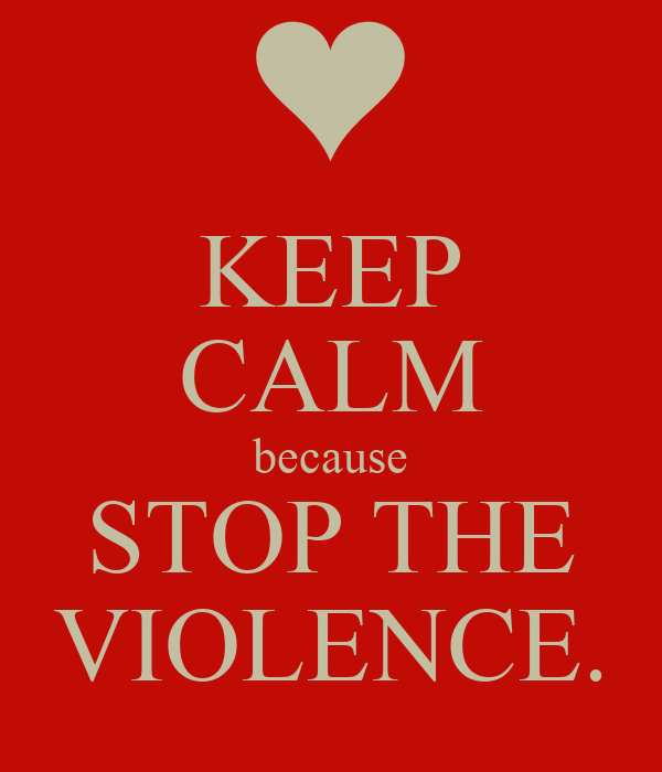KEEP CALM because STOP THE VIOLENCE.