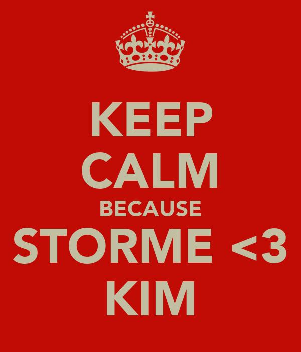 KEEP CALM BECAUSE STORME <3 KIM