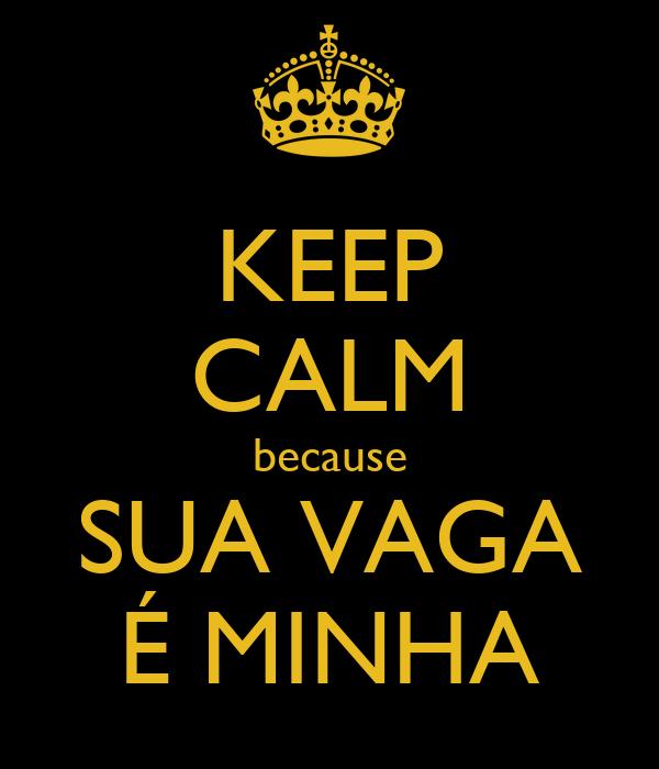 KEEP CALM because SUA VAGA É MINHA