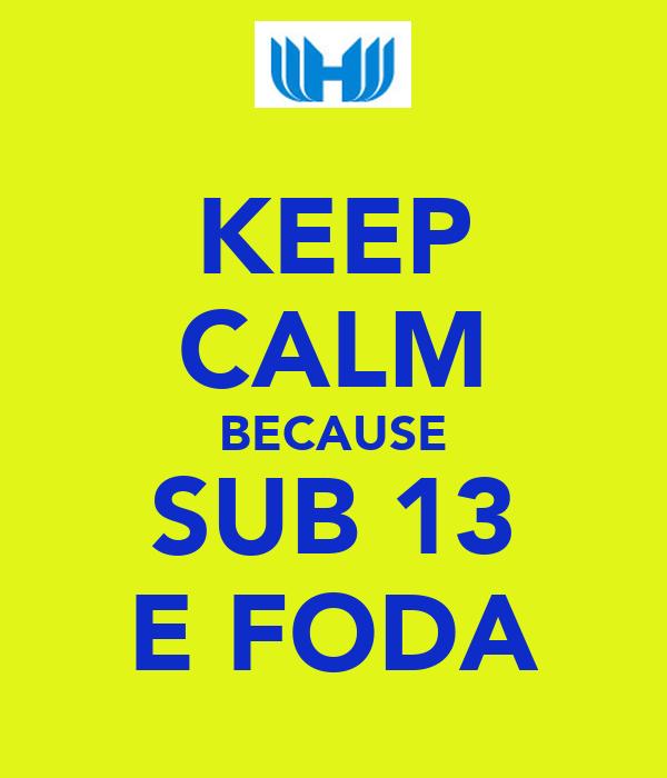 KEEP CALM BECAUSE SUB 13 E FODA