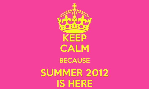 KEEP CALM BECAUSE SUMMER 2012 IS HERE