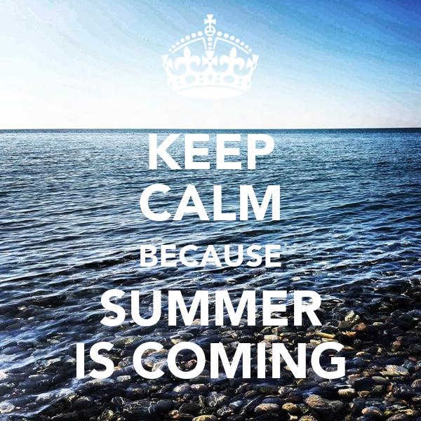KEEP CALM BECAUSE SUMMER IS COMING